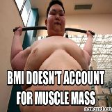 BMI Doesn't Account For Muscle Mass