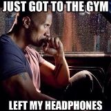 Just Got to the Gym, Left My Headphones