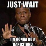 Kevin Hart Gonna do a Handstand