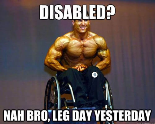 Disabled? Nah Bro, Leg Day Yesterday