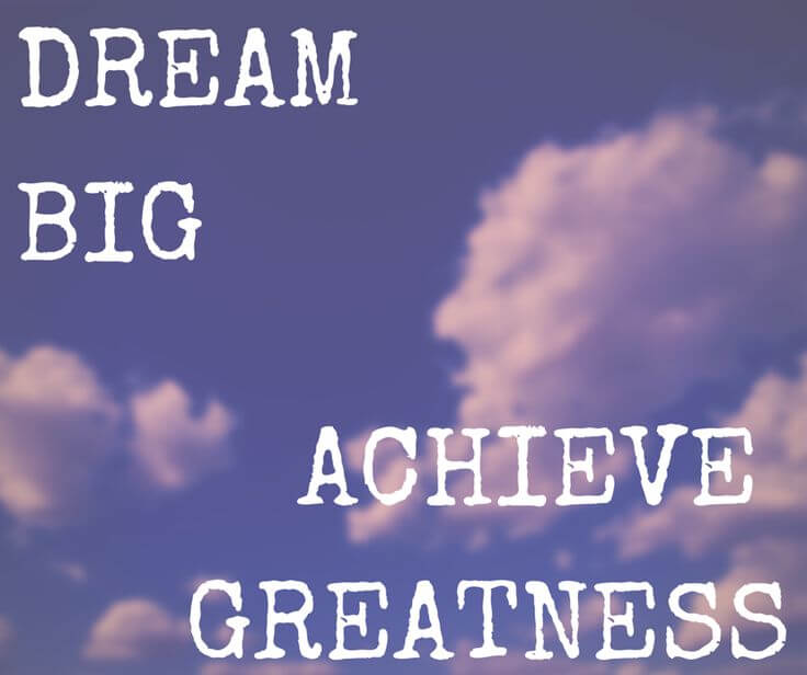 Dream Big, Achieve Greatness